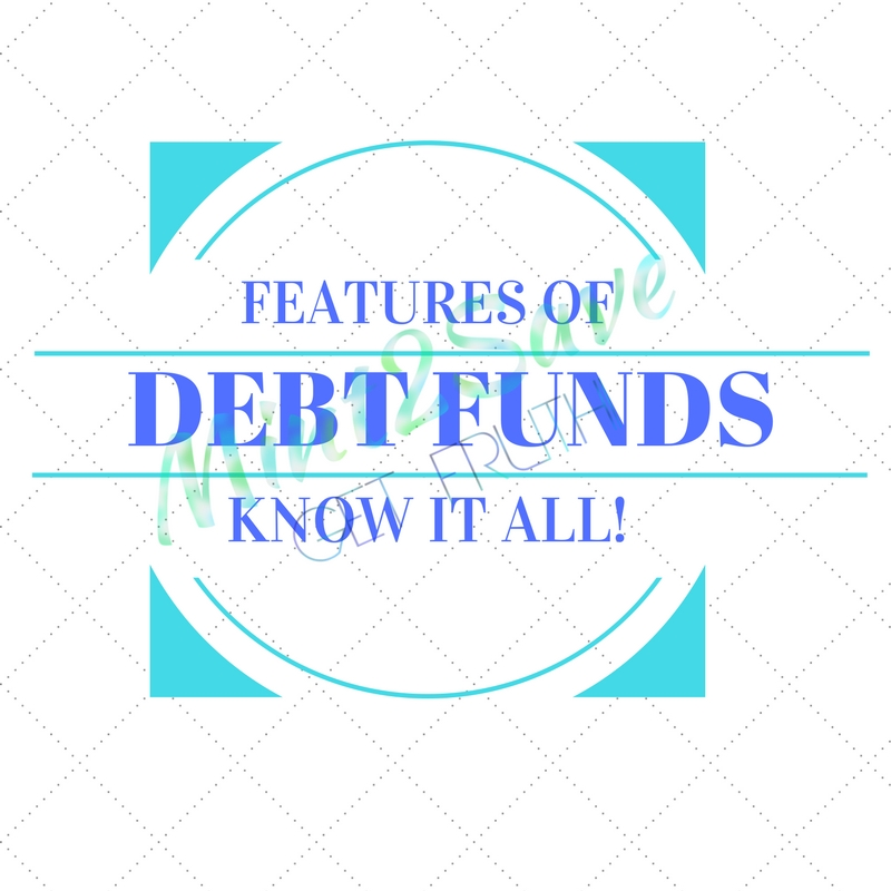 Features of Debt Funds