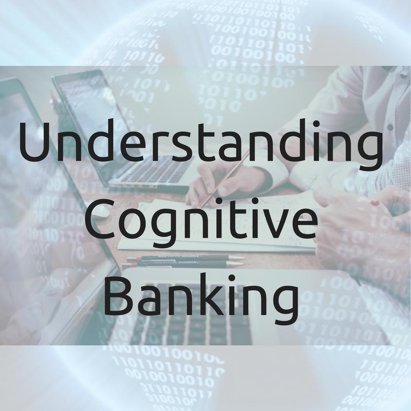 Understanding Cognitive Banking