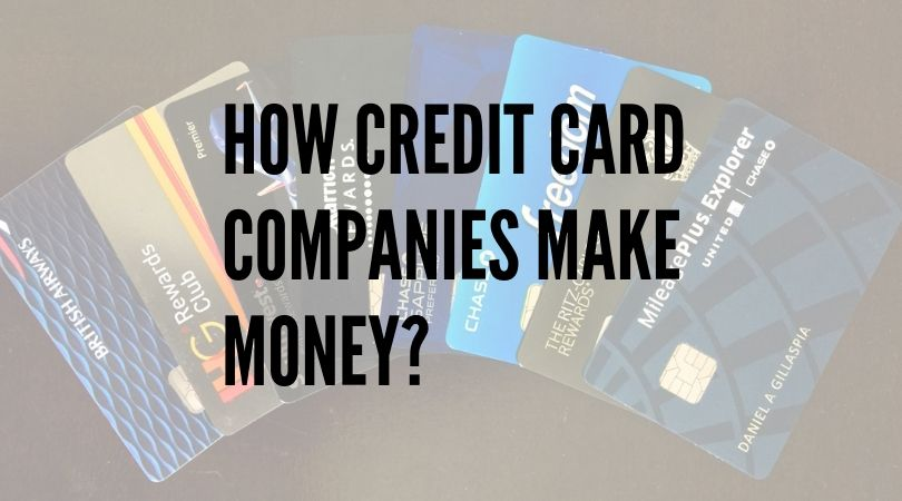 HOW CREDIT CARD COMPANIES MAKE MONEY?