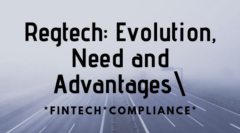 Regtech: Evolution, Need and Advantages
