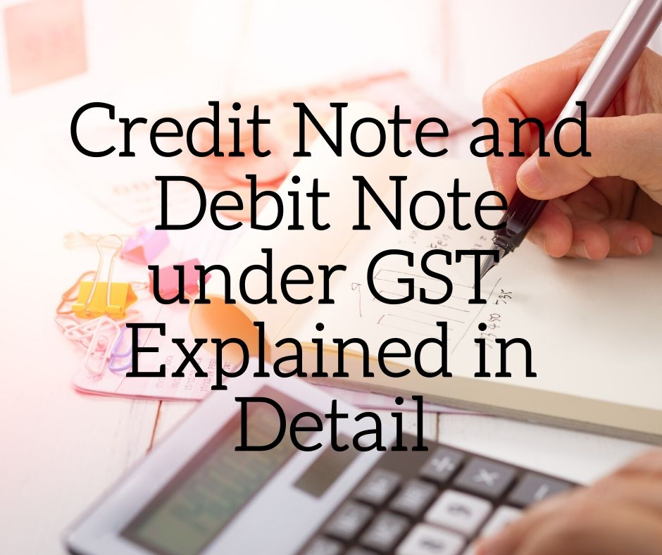 Credit Note and Debit Note under GST _ Explained in Detail