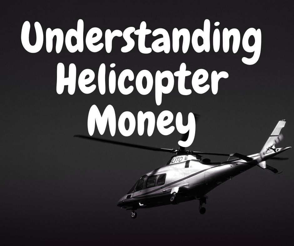 Helicopter Money: Meaning   Origin   Effect on Economy