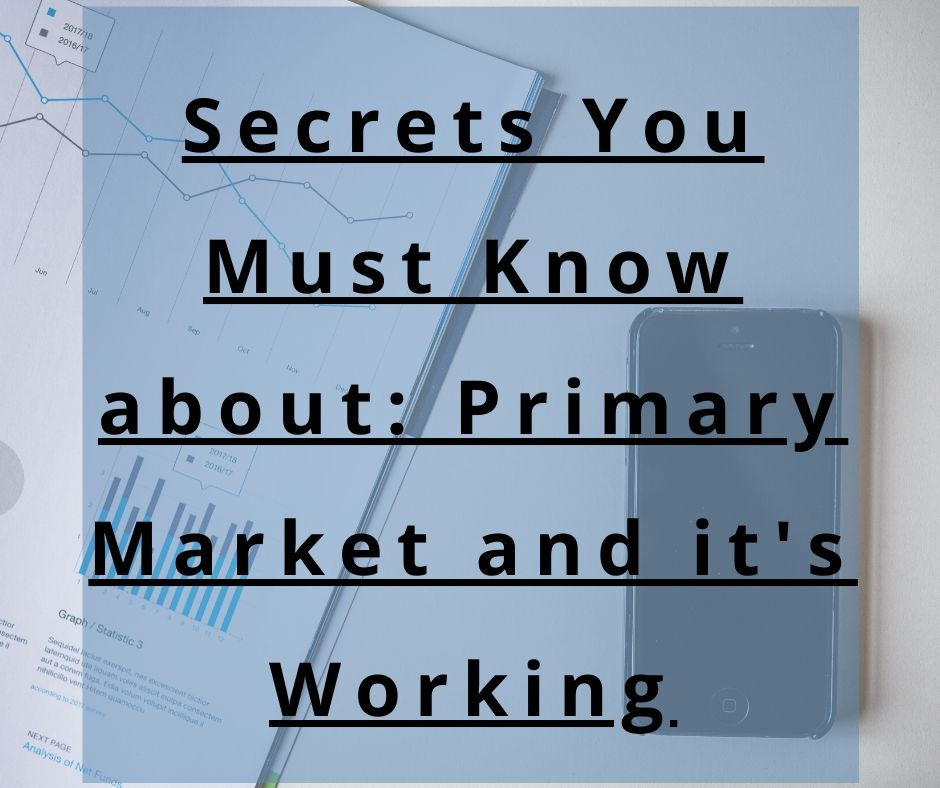 Secrets you must know about: Primary Market and it's Working