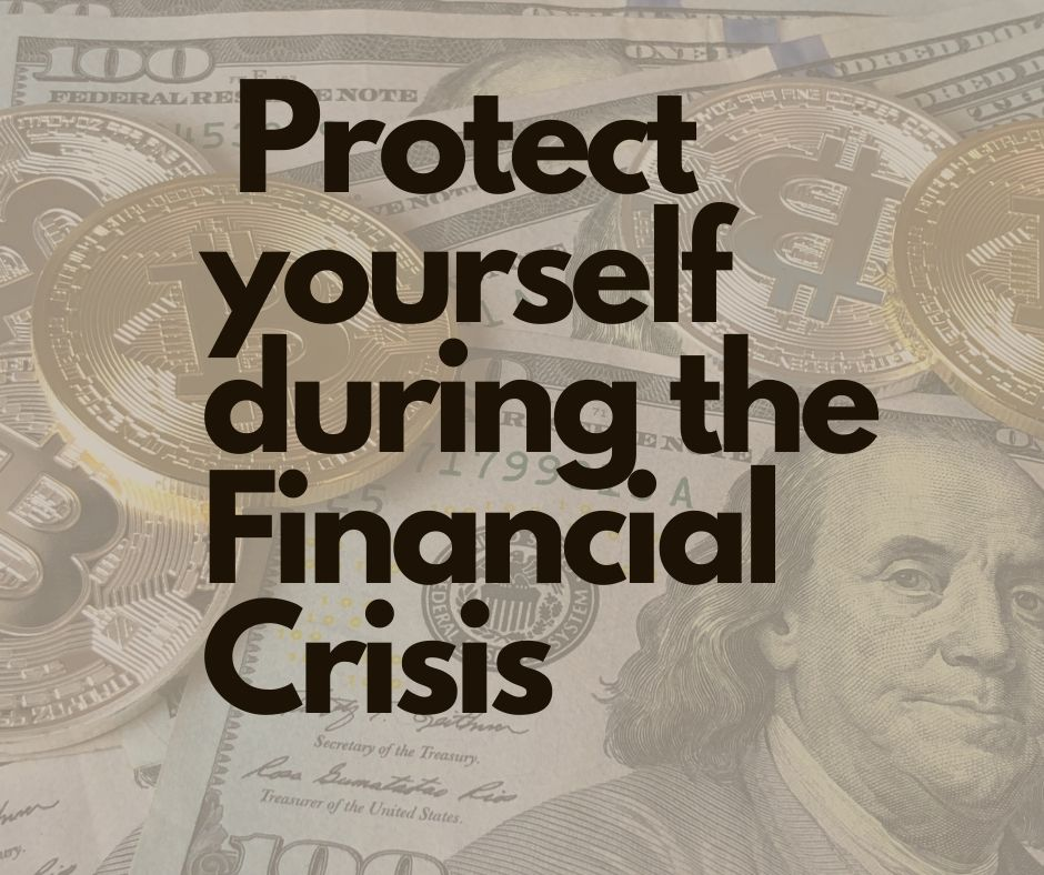 Protect yourself during the Financial Crisis