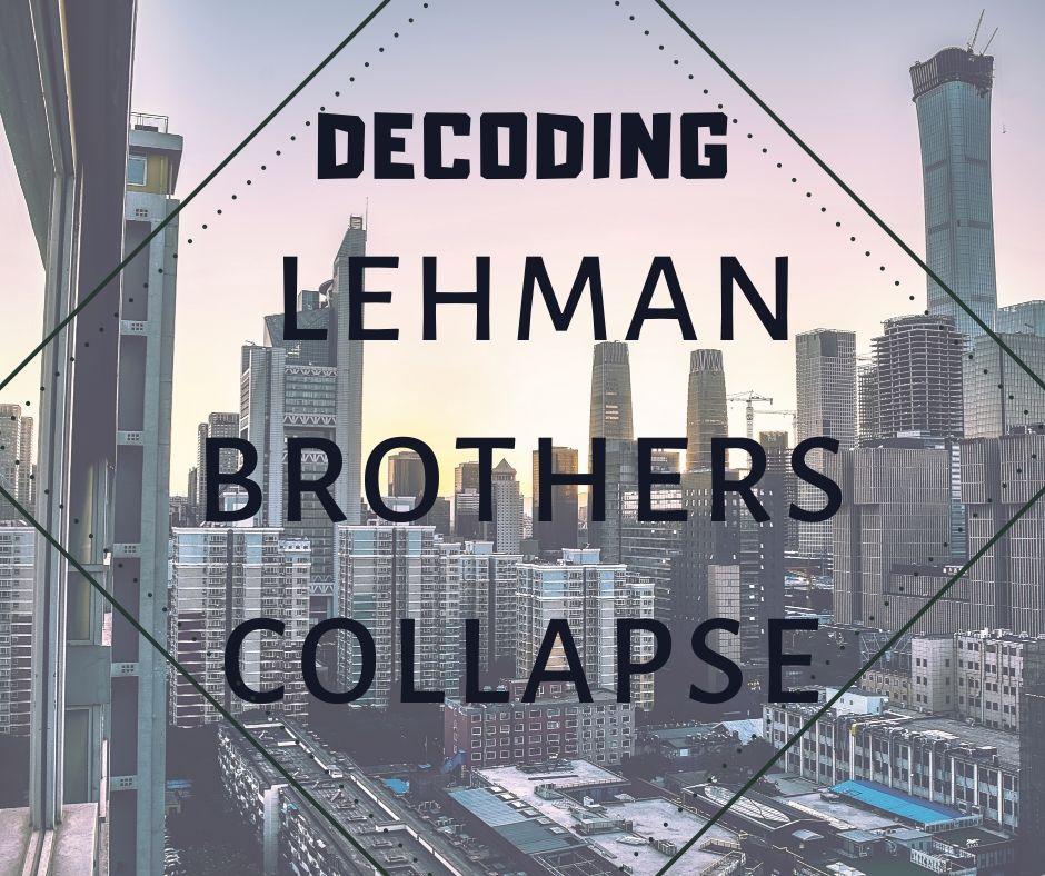 Decoding Lehman Brother Collapse