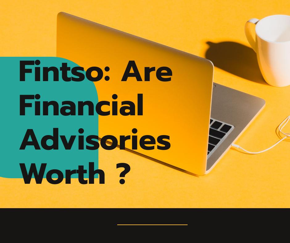 Fintso: Are Financial Advisories Worth ?