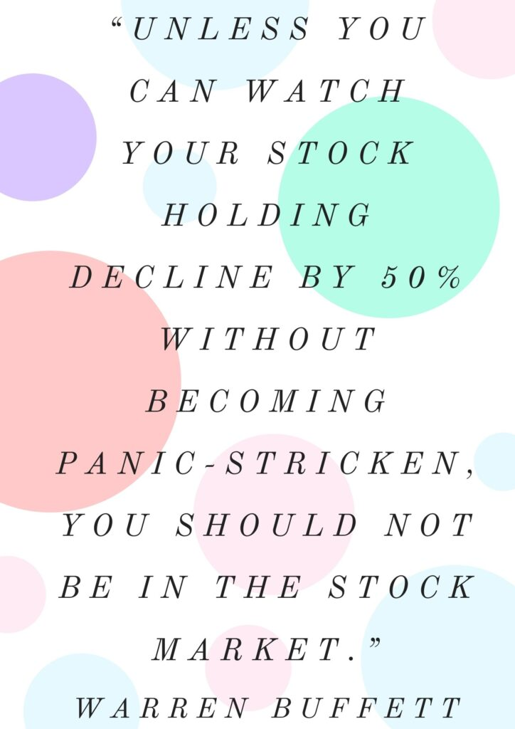 """""""Unless you can watch your stock holding decline by 50% without becoming panic-stricken, you should not be in the stock market."""""""