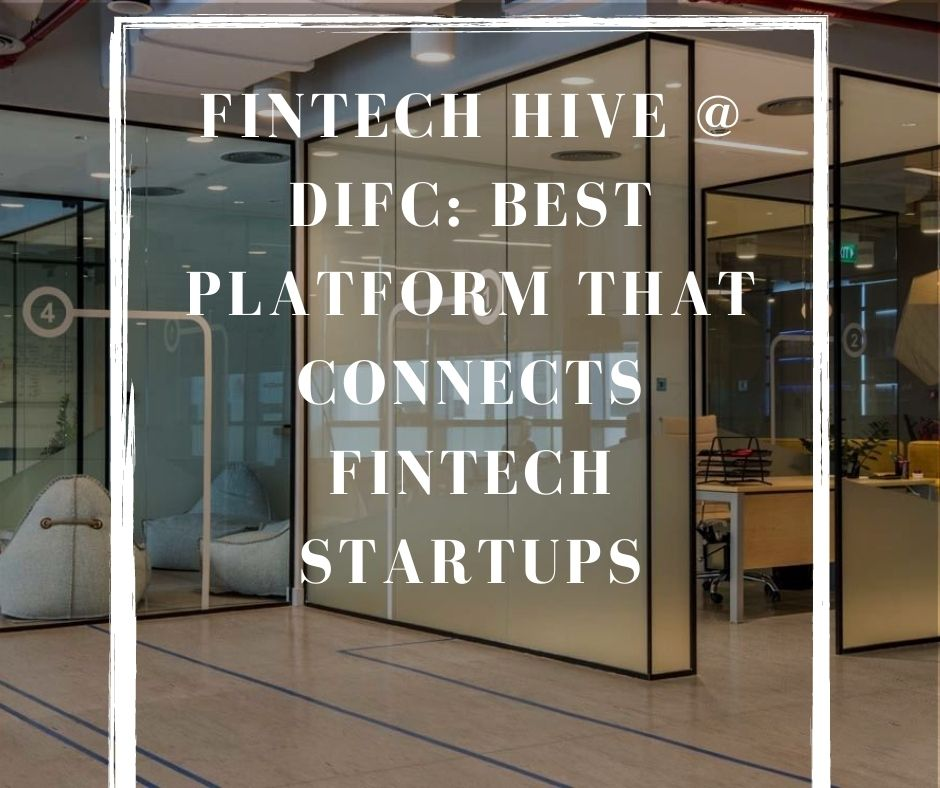 FinTech Hive @ DIFC: Best platform that connects FinTech startups