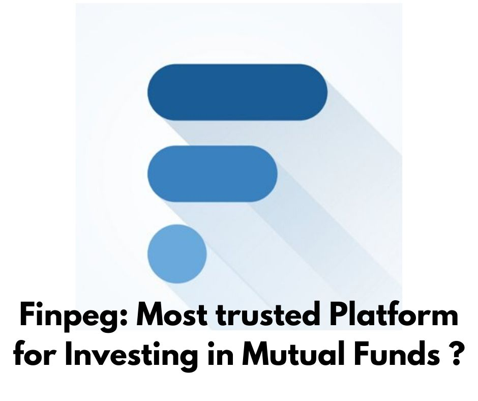 Finpeg: Most trusted Platform for Investing in Mutual Funds ?