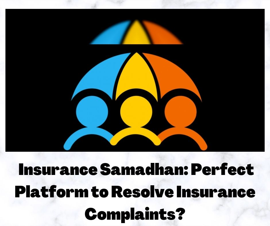 Insurance Samadhan: Perfect Platform to Resolve Insurance Complaints?