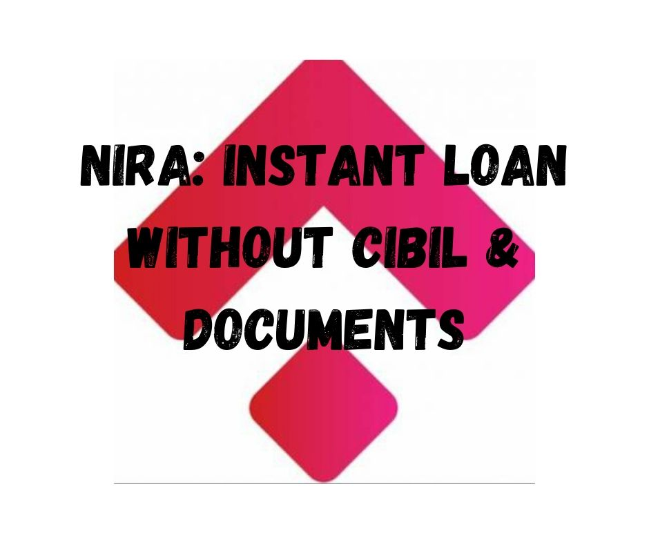 NIRA: Instant loan without CIBIL & Documents