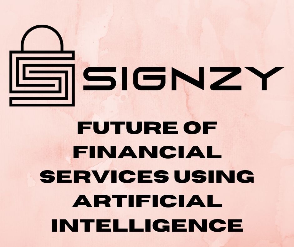 Signzy: Future of Financial Services Using Artificial Intelligence