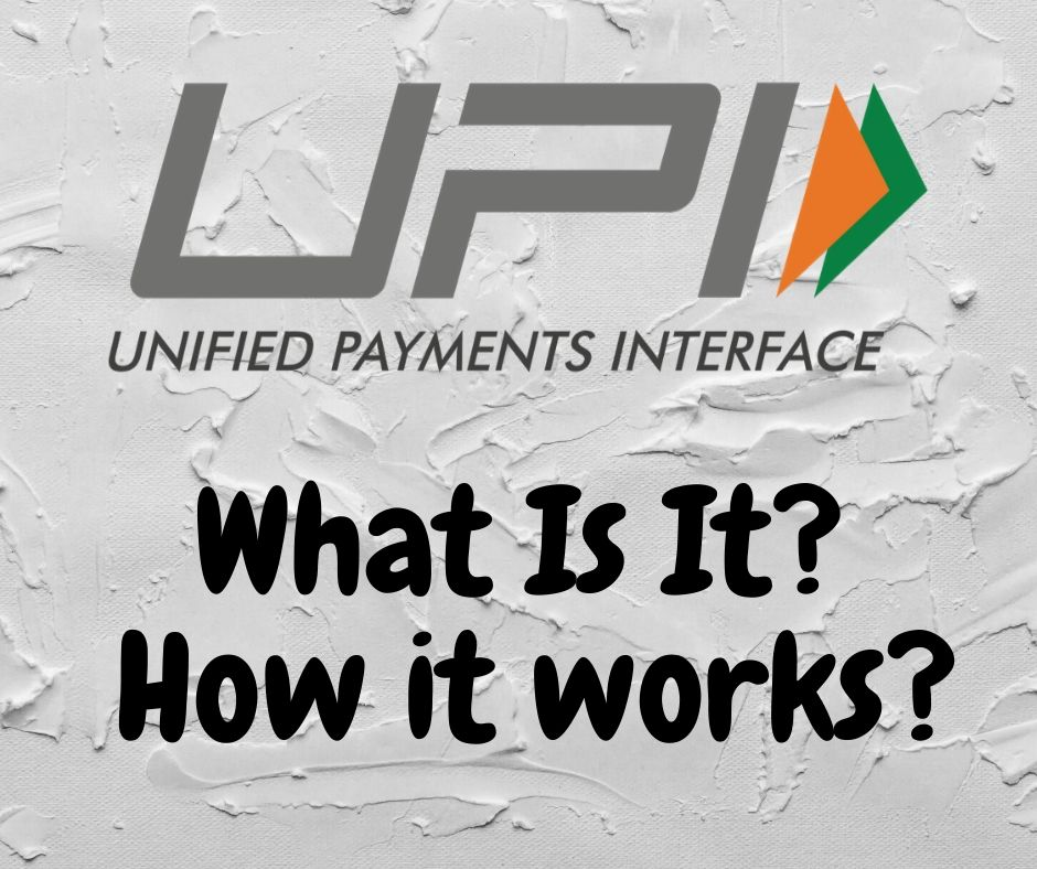 UPI (Unified Payments Interface)- What Is It? | How it works?