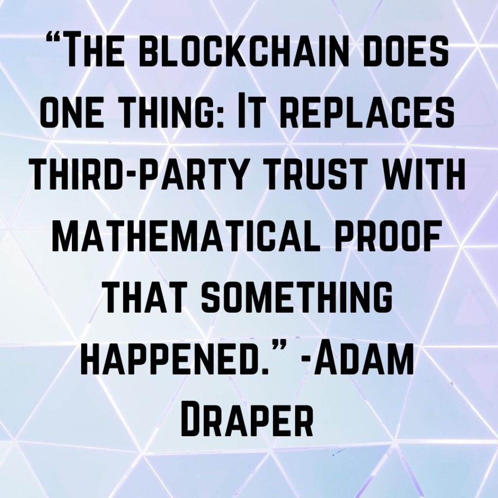 """The blockchain does one thing: It replaces third-party trust with mathematical proof that something happened."" -Adam Draper"