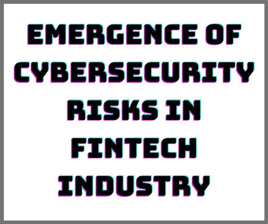 Emergence of Cybersecurity Risks in Fintech Industry
