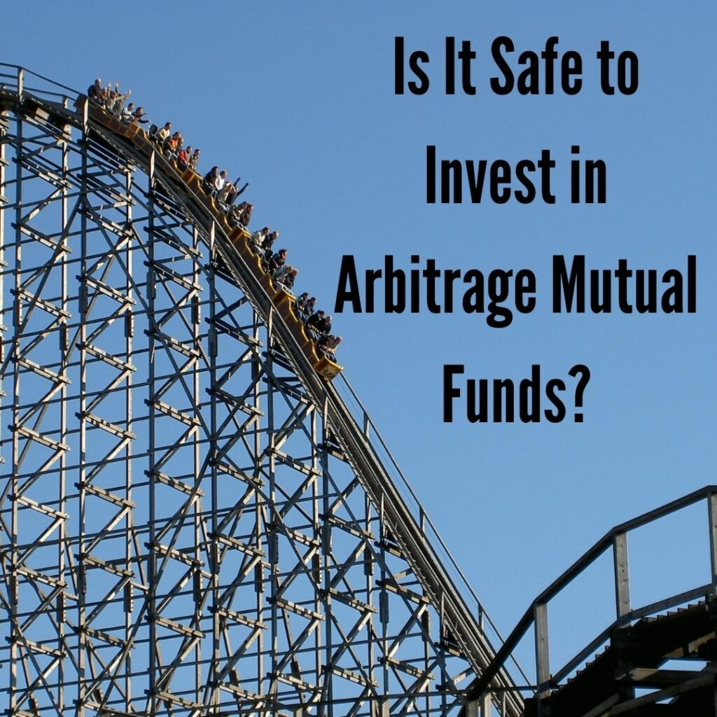 Is it safe to invest in Arbitrage Mutual Funds?