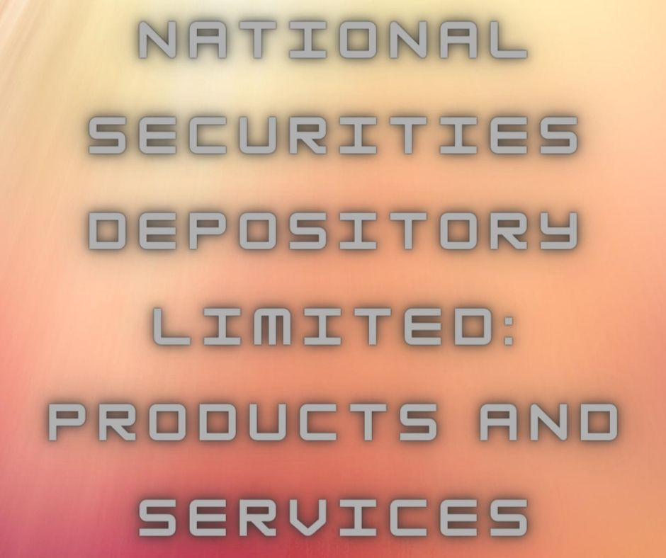 National Securities Depository Limited: Products and Services