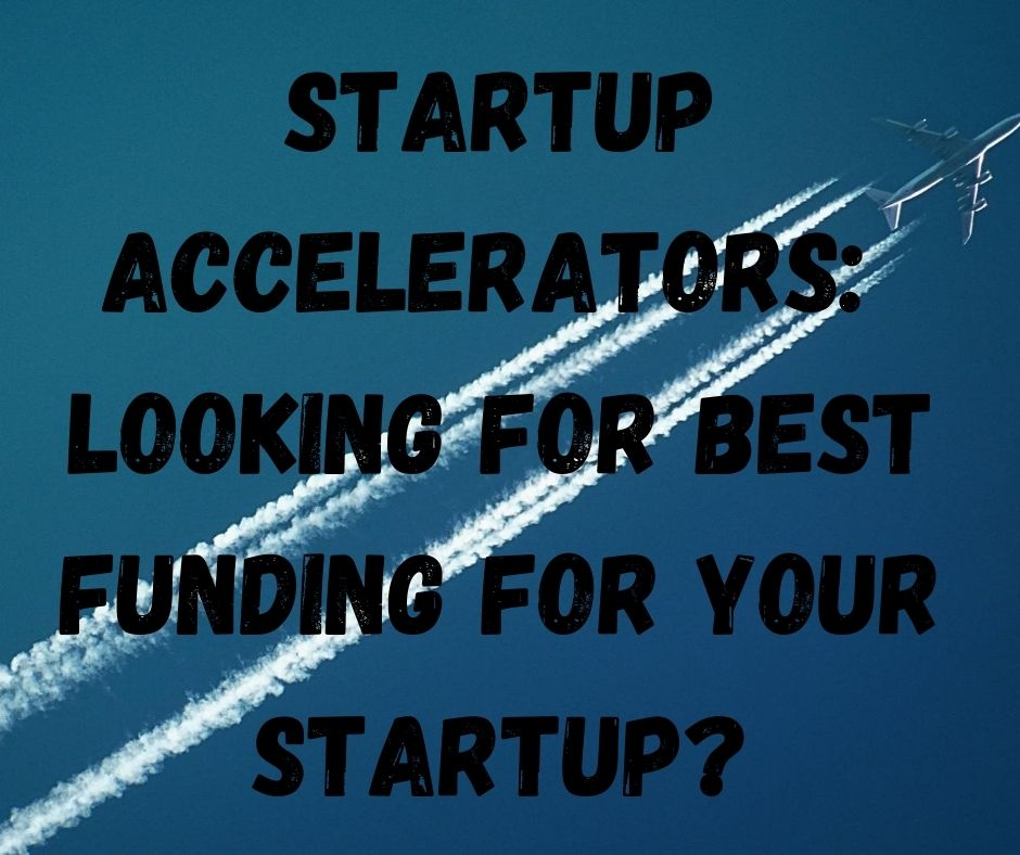 Startup Accelerators: Looking for best funding for your Startup?