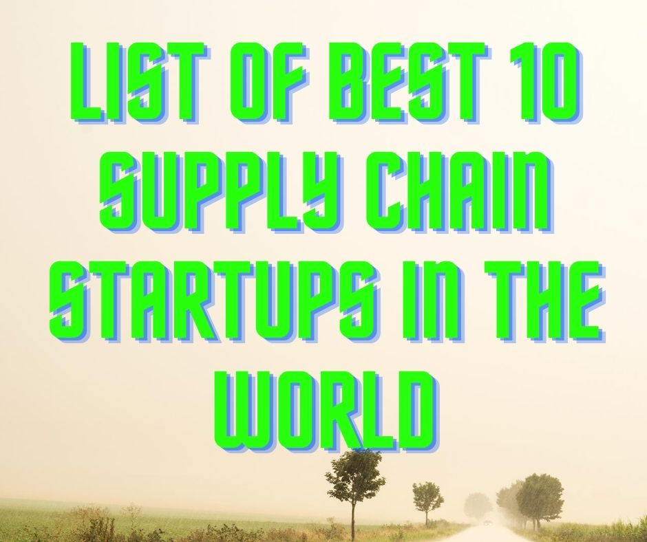 List of Best 10 Supply Chain Startups in the World