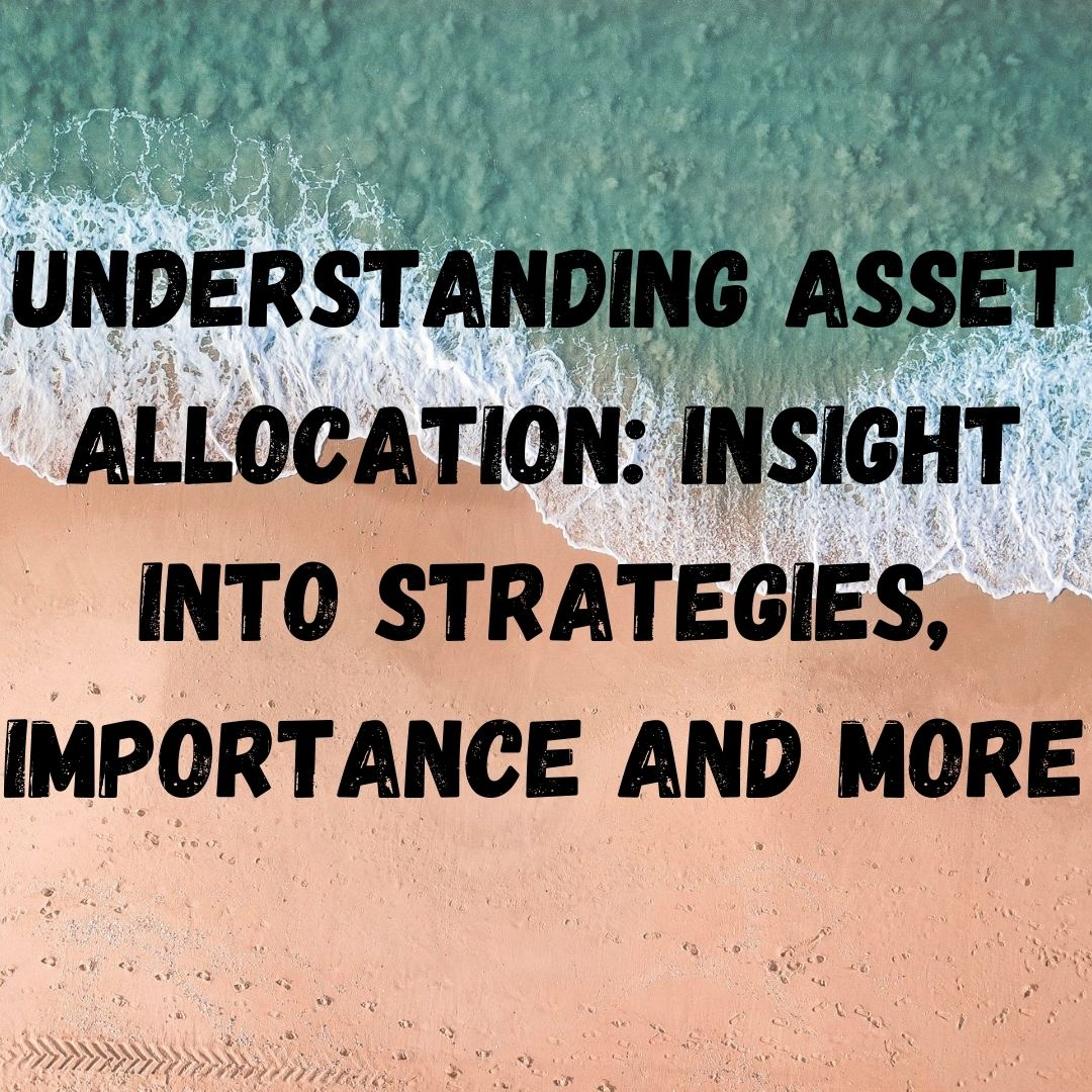 Understanding Asset Allocation: Insight into Strategies, Importance and More