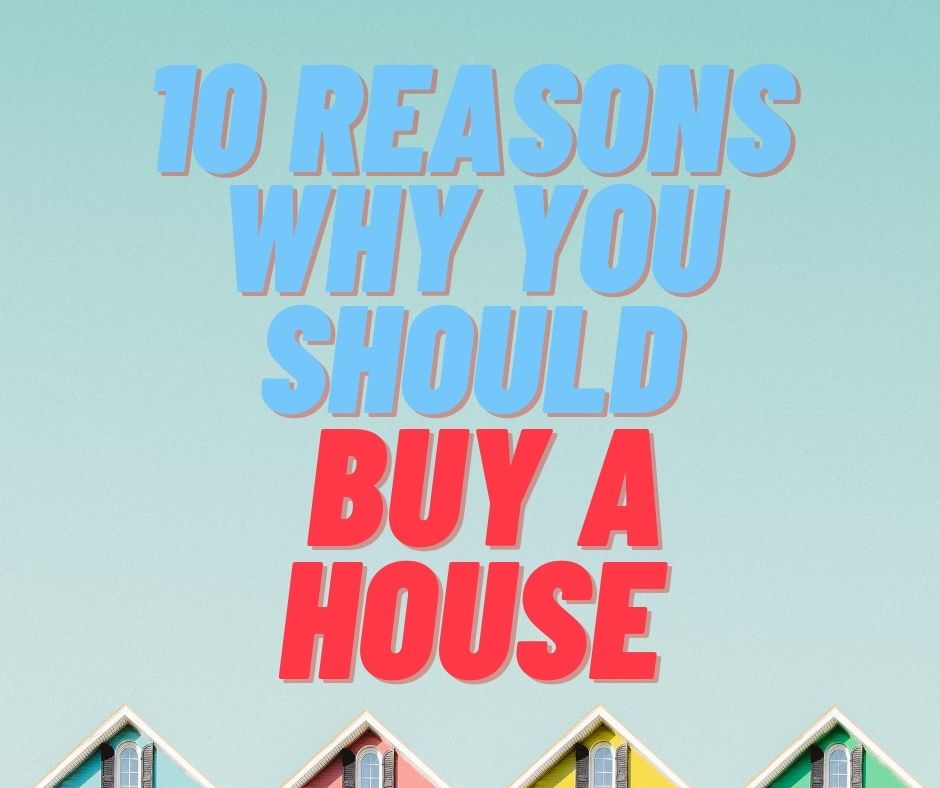 10 Reasons Why You Should Buy a House
