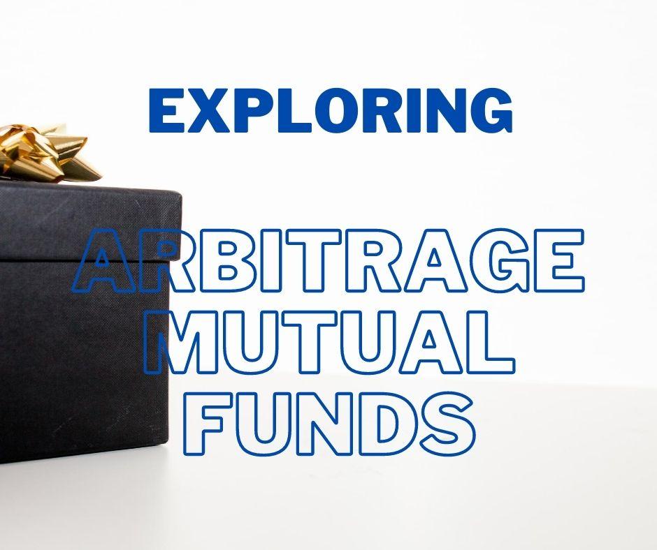exploring arbitrage mutual funds