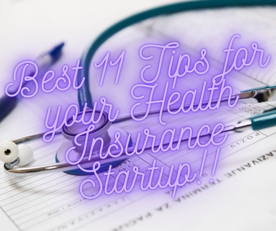 Best 11 Tips for your Health Insurance Startup!!